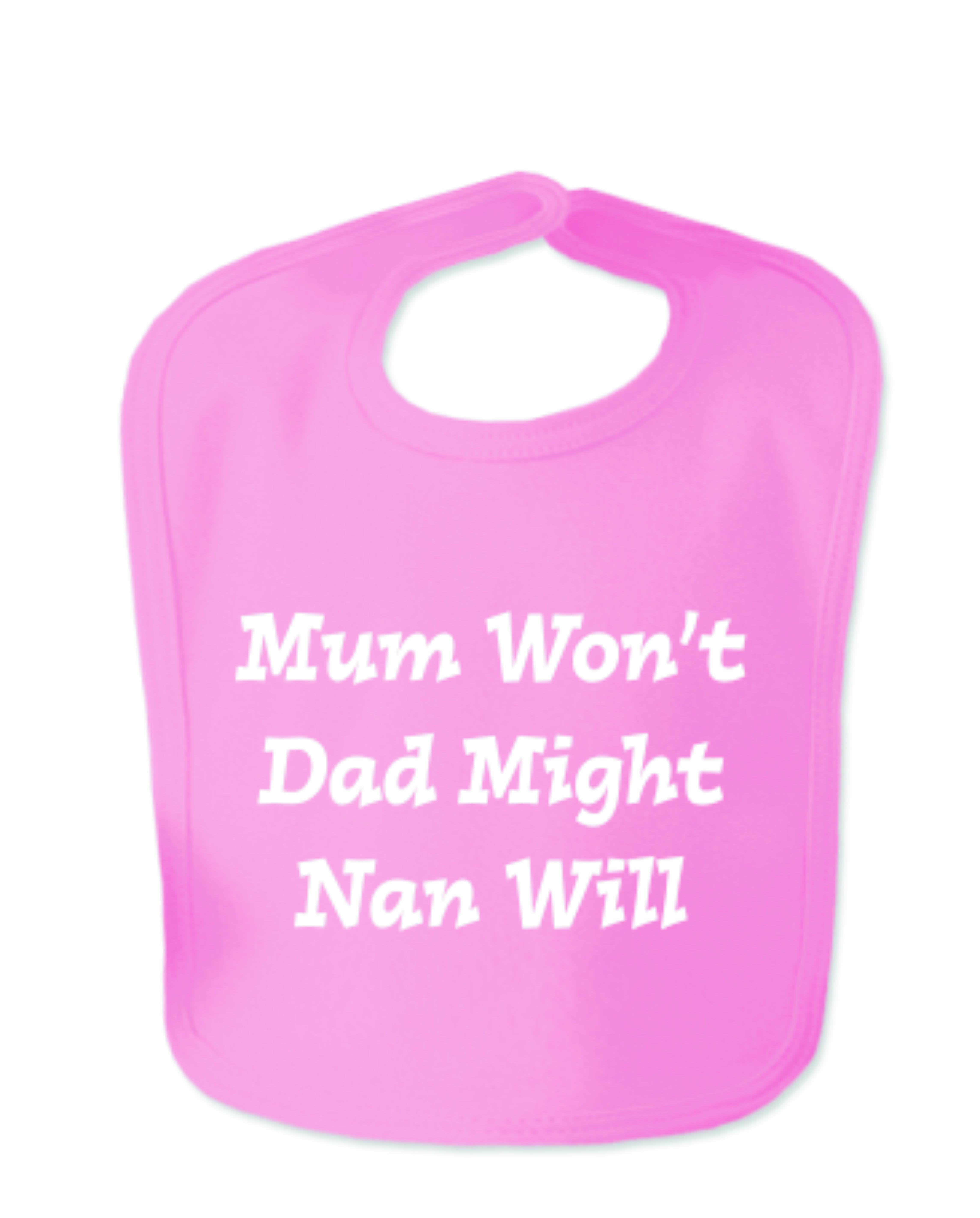 Hot Pink Mum Won't Dad Might Nan Will Velcro Baby Bib