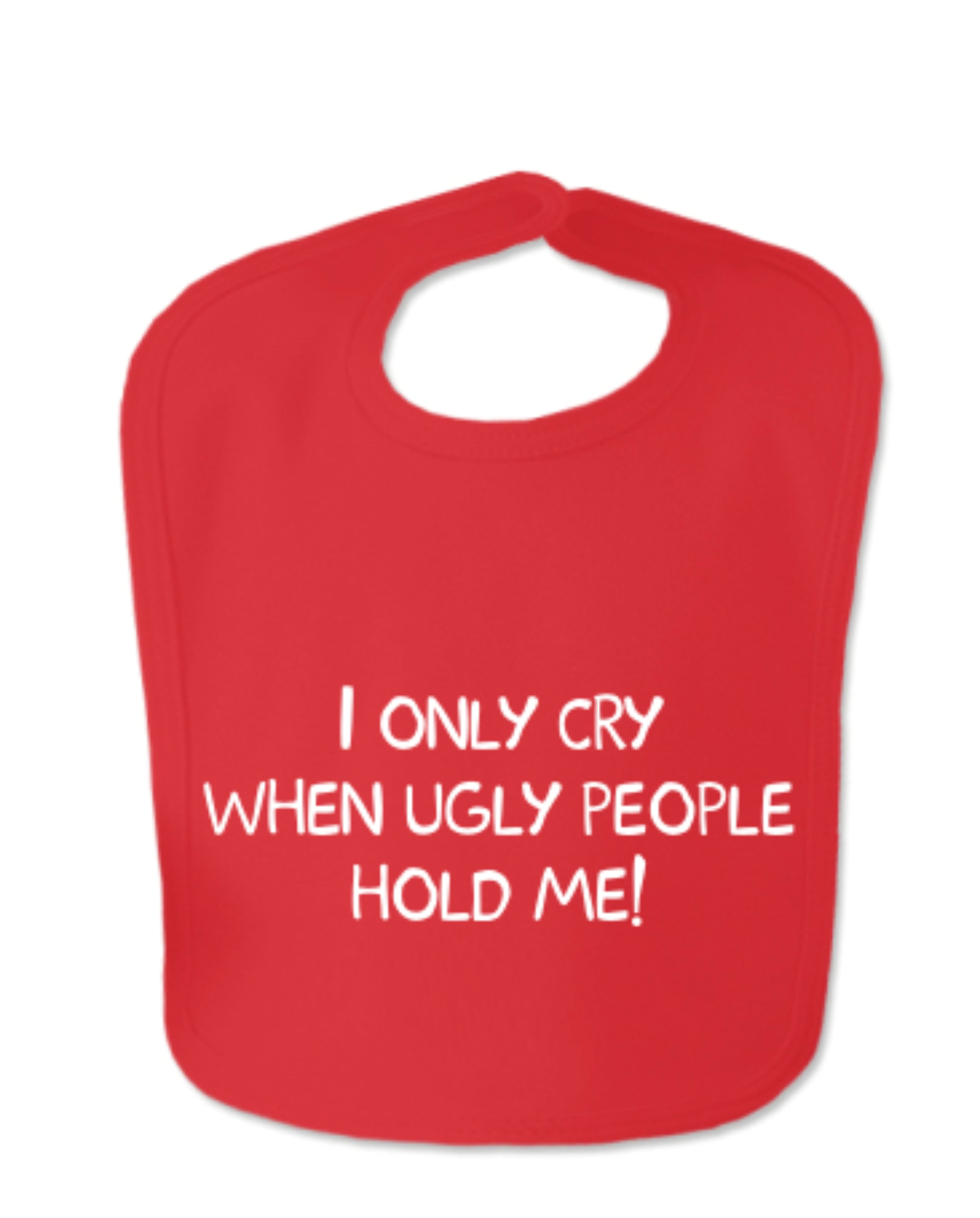 Red I Only Cry When Ugly People Hold Me Velcro Baby Bib