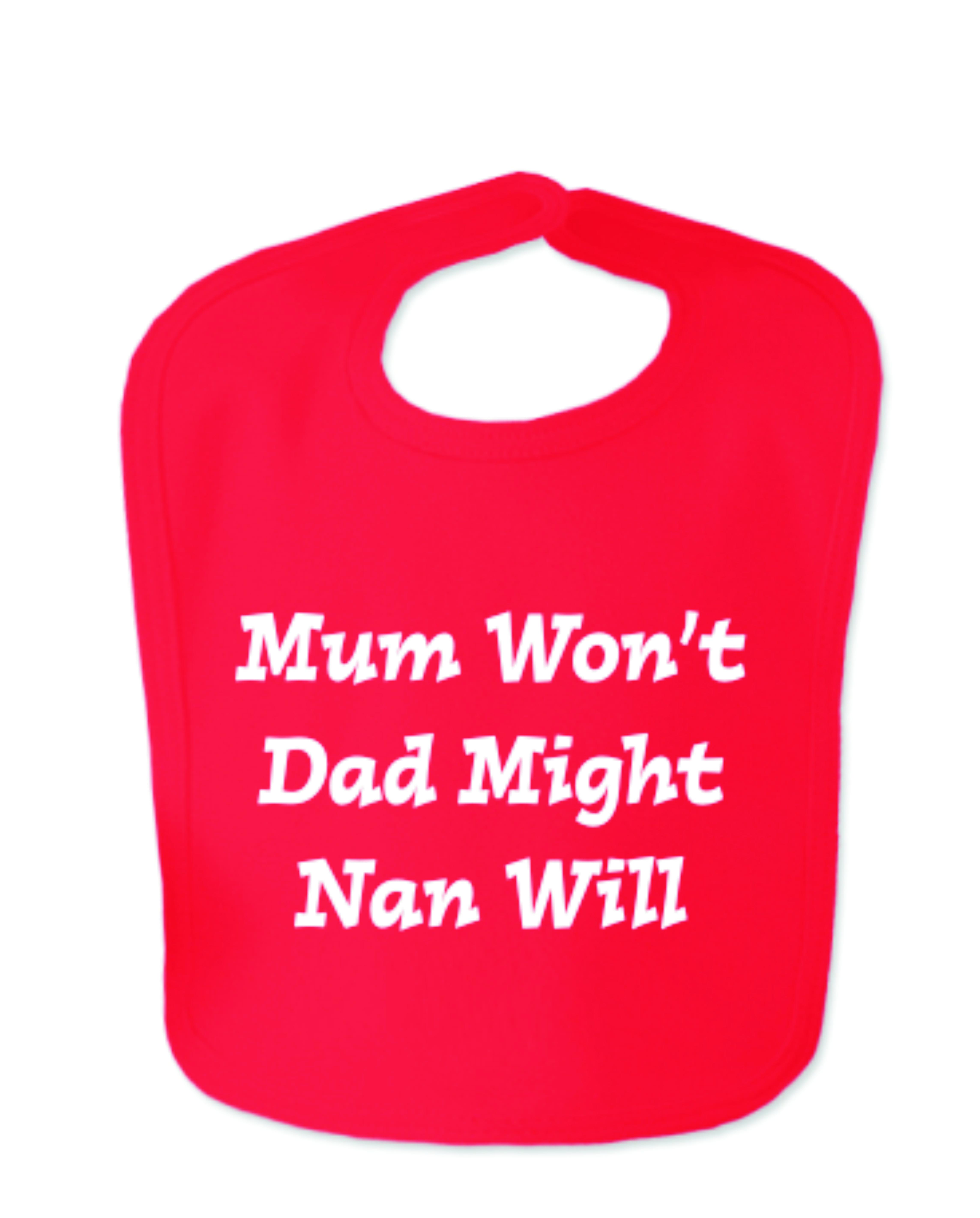 Red Mum Won't Dad Might Nan Will Velcro Baby Bib