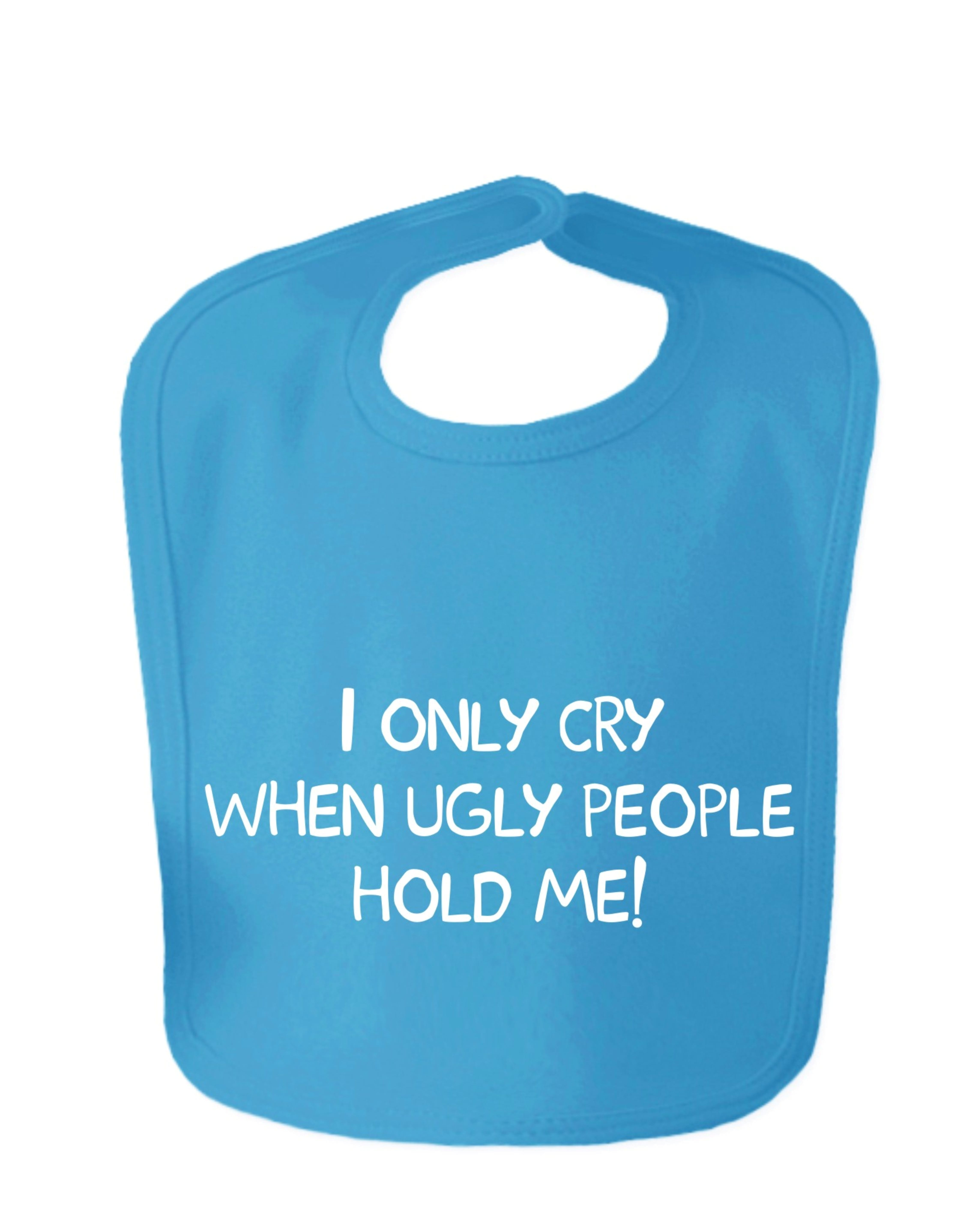 Sapphire Blue I Only Cry When Ugly People Hold Me Velcro Baby Bib