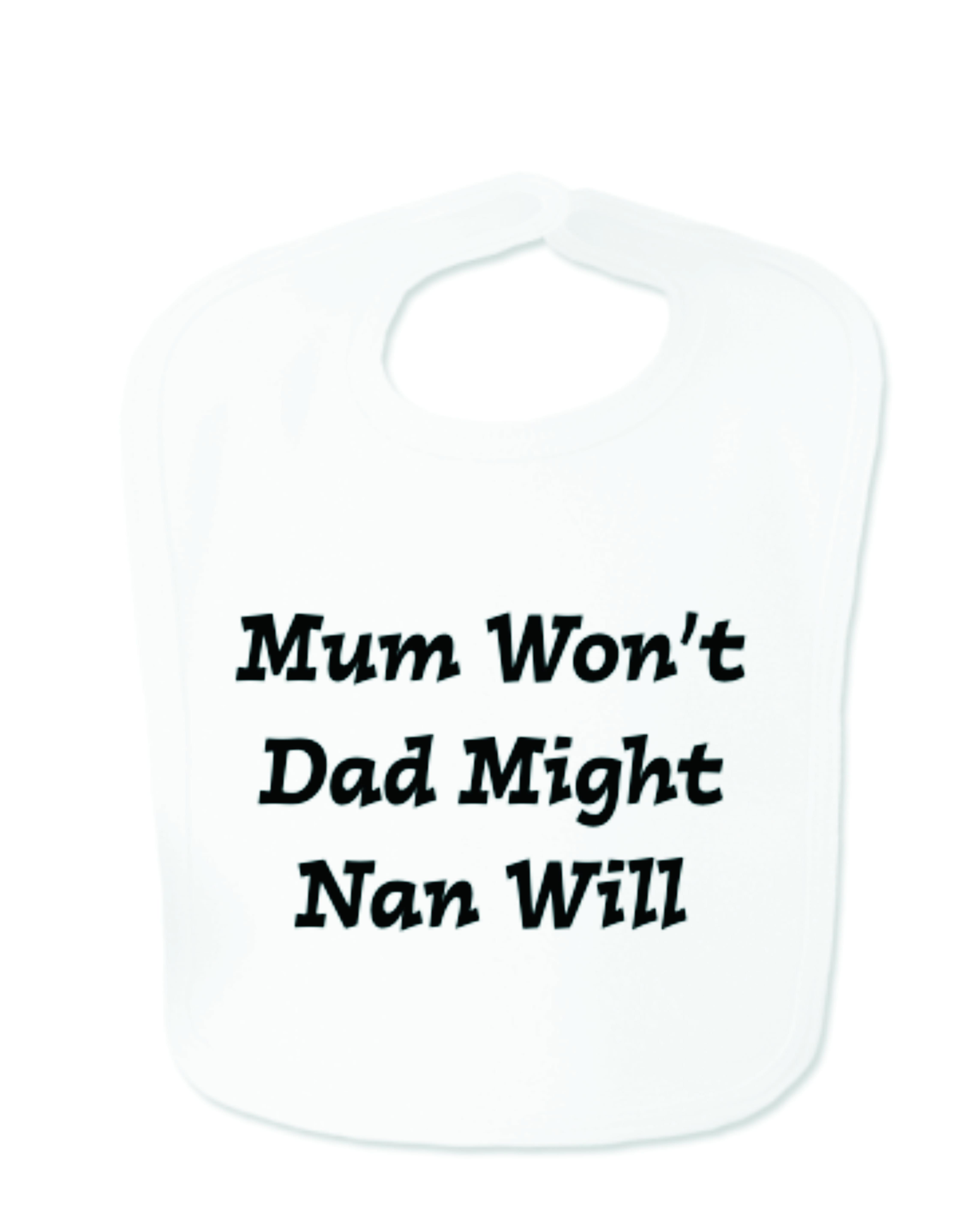 White Mum Won't Dad Might Nan Will Velcro Baby Bib